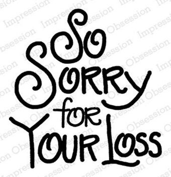 Sorry For Your Loss - Cling Rubber Stamp