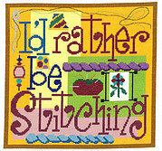 I'd Rather Be Stitching - Cross Stitch Pattern